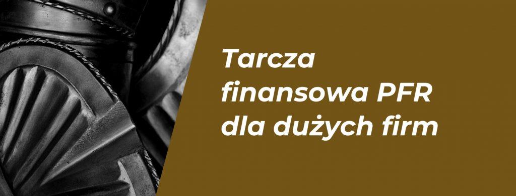 Tarcza finansowa PFR dla dużych firm.