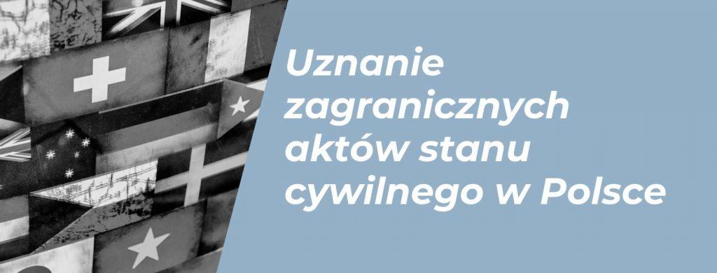 Achtelik Siwka i Wspólnicy - uznanie zagranicznych aktów stanu cywilnego w Polsce.